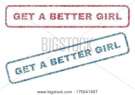 Get a Better Girl text textile seal stamp watermarks. Blue, red fabric vectorized texture. Vector tag inside rounded rectangular banner. Rubber sticker with fiber textile structure.