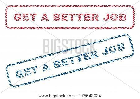 Get a Better Job text textile seal stamp watermarks. Blue, red fabric vectorized texture. Vector tag inside rounded rectangular shape. Rubber sticker with fiber textile structure.