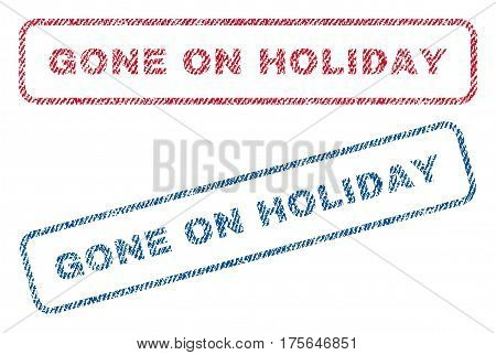 Gone On Holiday text textile seal stamp watermarks. Blue, red fabric vectorized texture. Vector tag inside rounded rectangular shape. Rubber sign with fiber textile structure.