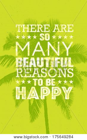 There Are So Many Beautiful Reasons To Be Happy. Summer Beach Inspiring Creative Motivation Quote. Vector Typography Banner Design Concept With Palm Tree Background