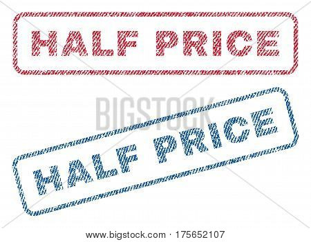 Half Price text textile seal stamp watermarks. Blue, red fabric vectorized texture. Vector tag inside rounded rectangular banner. Rubber sticker with fiber textile structure.