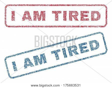 I Am Tired text textile seal stamp watermarks. Blue, red fabric vectorized texture. Vector tag inside rounded rectangular shape. Rubber sign with fiber textile structure.