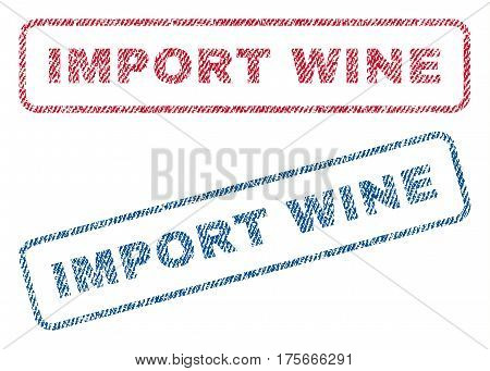 Import Wine text textile seal stamp watermarks. Blue, red fabric vectorized texture. Vector caption inside rounded rectangular shape. Rubber sign with fiber textile structure.