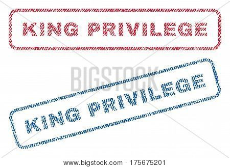 King Privilege text textile seal stamp watermarks. Blue, red fabric vectorized texture. Vector tag inside rounded rectangular banner. Rubber sign with fiber textile structure.