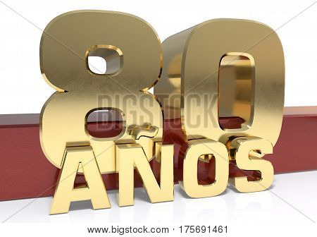 Golden digit eighty and the word of the year. Translated from the Spanish - years. 3D illustration