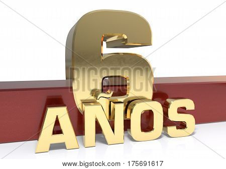 Golden digit six and the word of the year. Translated from the Spanish - years. 3D illustration
