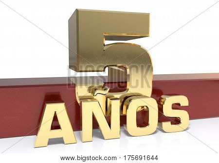 Golden digit five and the word of the year. Translated from the Spanish - years. 3D illustration