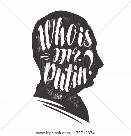 Who is mr. Putin. President of Russian Federation. Lettering, calligraphy vector illustration isolated on white background