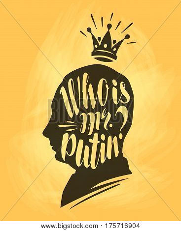 Who is mr. Putin. Lettering, calligraphy vector illustration famous person