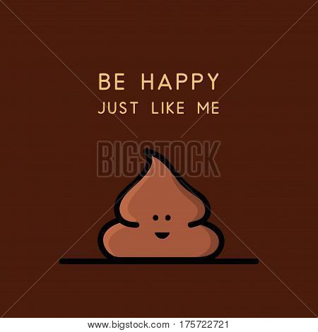 Happy funny poop or turd - cartoon vector illustration. Happiness, smile and positive emotions.