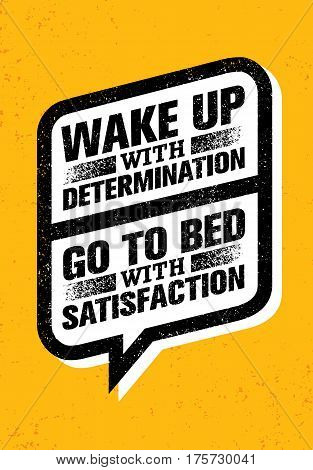 Wake Up With Determination. Go To Bed With Satisfaction. Inspiring Creative Motivation Quote. Vector Typography Banner Design Concept