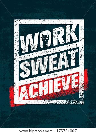 Work. Sweat. Achieve. Workout and Fitness Motivation Quote. Creative Vector Typography Grunge Banner Concept.