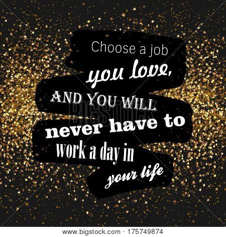 black and golden motivation quote sign, Choose a job you love and you will newer have to work a day in your life