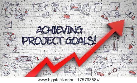 Achieving Project Goals - Development Concept. Inscription on White Brickwall with Hand Drawn Icons Around. Achieving Project Goals Drawn on White Brick Wall. Illustration with Doodle Design Icons.
