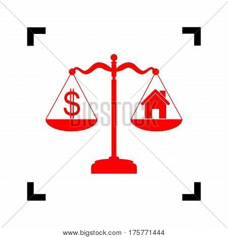 House and dollar symbol on scales. Vector. Red icon inside black focus corners on white background. Isolated.