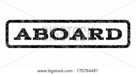 Aboard watermark stamp. Text caption inside rounded rectangle frame with grunge design style. Rubber seal stamp with scratched texture. Vector black ink imprint on a white background.