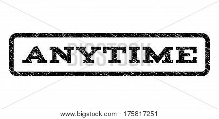 Anytime watermark stamp. Text tag inside rounded rectangle frame with grunge design style. Rubber seal stamp with dust texture. Vector black ink imprint on a white background.