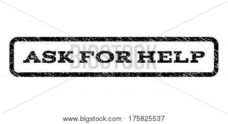 Ask For Help watermark stamp. Text tag inside rounded rectangle frame with grunge design style. Rubber seal stamp with unclean texture. Vector black ink imprint on a white background.