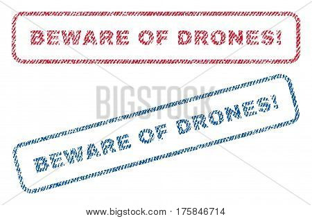 Beware Of Drones exclamation text textile seal stamp watermarks. Blue, red fabric vectorized texture. Vector caption inside rounded rectangular banner. Rubber emblem with fiber textile structure.
