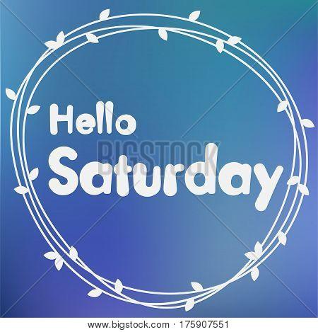 Hello Saturday. Background design. Week day. Blurred