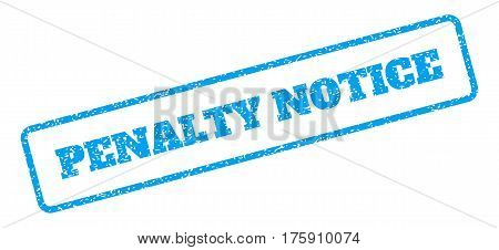 Blue rubber seal stamp with Penalty Notice text. Glyph tag inside rounded rectangular banner. Grunge design and dirty texture for watermark labels. Inclined emblem on a white background.
