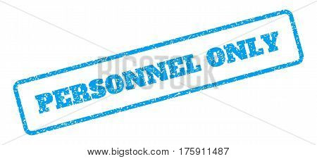 Blue rubber seal stamp with Personnel Only text. Glyph caption inside rounded rectangular frame. Grunge design and scratched texture for watermark labels. Inclined blue sticker on a white background.