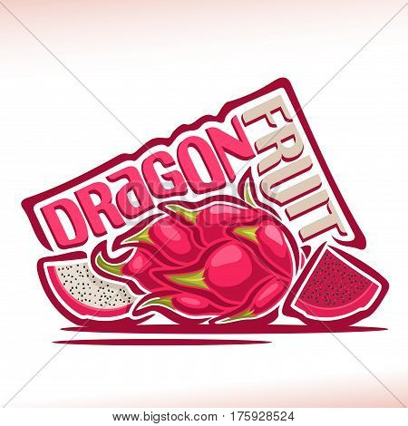 Vector logo Dragon Fruit: still life of 3 whole and cut slice dragon fruit, fresh thai bright fruits dragonfruit, abstract cartoon icon pitahaya or pitaya with title text for label, isolated on white.