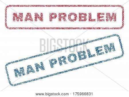 Man Problem text textile seal stamp watermarks. Blue red fabric vectorized texture. Vector tag inside rounded rectangular shape. Rubber emblem with fiber textile structure.