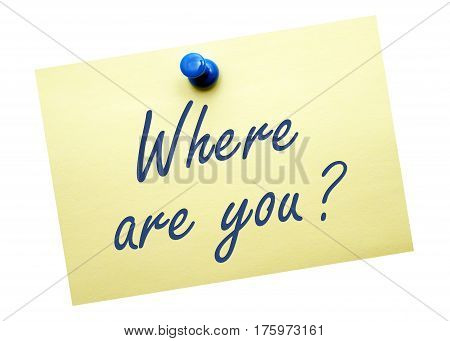 Where are you? Yellow note paper on white background