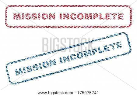 Mission Incomplete text textile seal stamp watermarks. Blue red fabric vectorized texture. Vector tag inside rounded rectangular banner. Rubber sign with fiber textile structure.