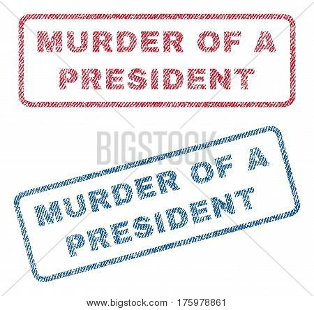 Murder Of a President text textile seal stamp watermarks. Blue red fabric vectorized texture. Vector tag inside rounded rectangular banner. Rubber sign with fiber textile structure.