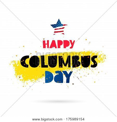 Happy Columbus Day. Lettering. Vector illustration on a white background with a yellow ink stroke. Great holiday gift card.
