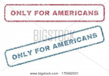 Only For Americans text textile seal stamp watermarks. Blue, red fabric vectorized texture. Vector caption inside rounded rectangular banner. Rubber emblem with fiber textile structure.