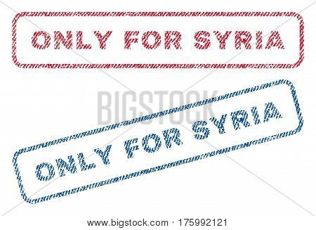 Only For Syria text textile seal stamp watermarks. Blue, red fabric vectorized texture. Vector tag inside rounded rectangular shape. Rubber sticker with fiber textile structure.