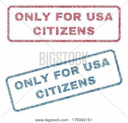 Only For USA Citizens text textile seal stamp watermarks. Blue, red fabric vectorized texture. Vector tag inside rounded rectangular shape. Rubber emblem with fiber textile structure.