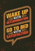 Wake Up With Determination. Go To Bed With Satisfaction. Inspiring Creative Motivation Quote. Vector Typography Banner Design Concept poster