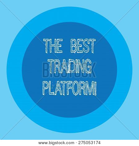 Conceptual Hand Writing Showing The Best Trading Platform. Business Photo Text Money Stock Exchange