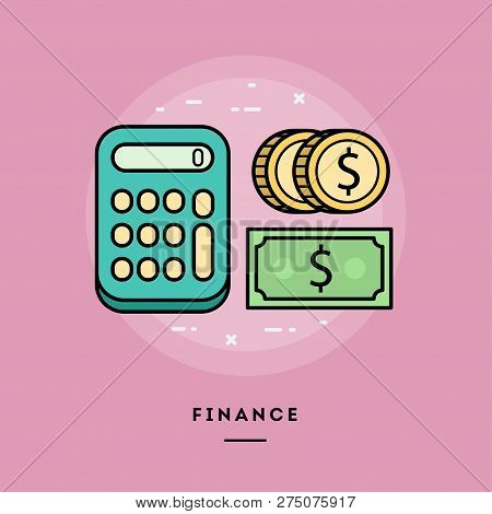 Finance, Calculator And Money, Flat Design Thin Line Banner, Usage For E-mail Newsletters, Web Banne