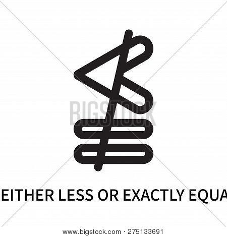 Neither Less Or Exactly Equal Icon Isolated On White Background. Neither Less Or Exactly Equal Icon