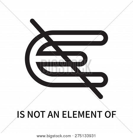 Is Not An Element Of Icon Isolated On White Background. Is Not An Element Of Icon Simple Sign. Is No