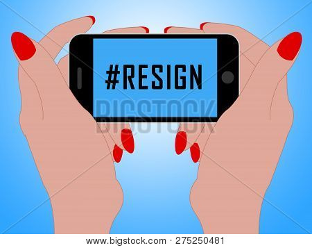 Resign Phone Hashtag Means Quit Or Resignation From Job Government Or President