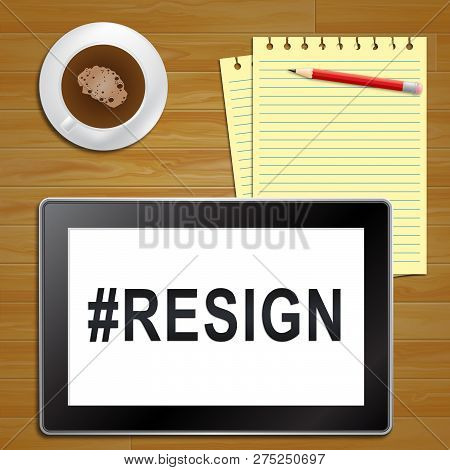 Resign Tablet Means Quit Or Resignation From Job Government Or President