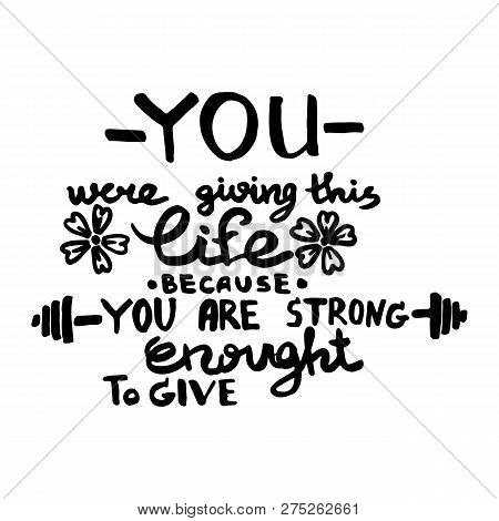 You were giving this life because you are strong enought to give handwriting monogram. Black and white engraved ink art. poster