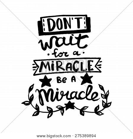 Dont Wait For A Miracle, Be A Miracle Handwriting Monogram Calligraphy. Phrase Graphic Desing. Engra