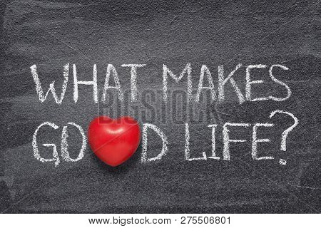 What Makes Good Life Question Handwritten On Chalkboard With Red Heart Symbol Instead Of O