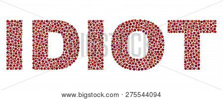 Vector Dot Idiot Text Isolated On A White Background. Idiot Mosaic Label Of Circle Dots In Various S