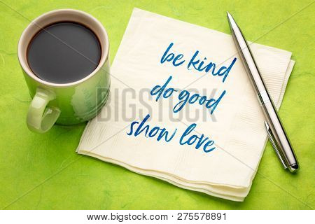 be kind, do good, show love - inspirational handwriting on a napkin with a cup of coffee