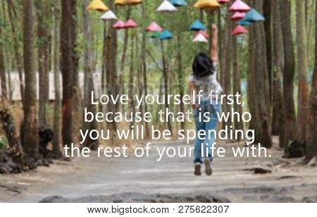Inspirational Motivational Quote-love Yourself Firs, Because That Is Who You Will Be Spending The Re