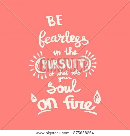 Be Fearless In The Pursuit Of What Sets Your Soul On Fire Handwriting Monogram Calligraphy. Engraved