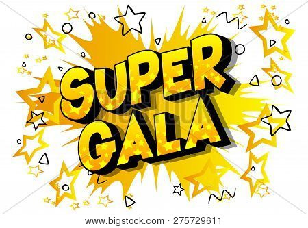 Super Gala - Vector Illustrated Comic Book Style Phrase On Abstract Background.